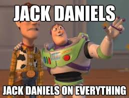 Jack Daniels Meme - jack daniels on everything epic meal time know your meme