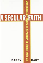 Church Favors by A Secular Faith Why Christianity Favors The Separation Of Church