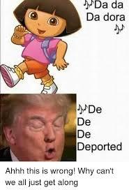 Can T We All Just Get Along Meme - da da da dora de de deported ahhh this is wrong why can t we all
