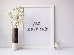 sale psst you u0027re cute cute wall art funny print funny