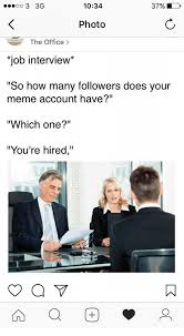 Job Interview Meme - p3 3g 1034 photo the office job interview so how many followers