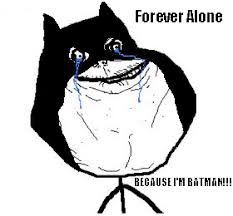 Im Batman Meme - because i m batman alone by mootsey on deviantart