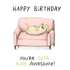 Sofa King Furniture by Birthday Card Happy Birthday You U0027re Sofa King Awesome