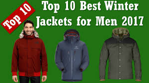 top 10 best winter jackets for men best winter jackets 2017