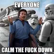 Calm The Fuck Down Meme - everyone calm the fuck down landocalm quickmeme