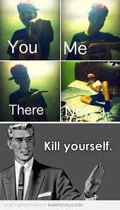 Go Kill Yourselves Meme - kill yourself meme funny yourself best of the funny meme