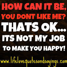 What Can I Do To Make You Happy Meme - its not my job to make you happy