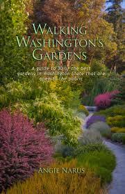 Washington State Botanical Gardens Cover Walking Washington S Gardens By Angie Narus Whs Lecture