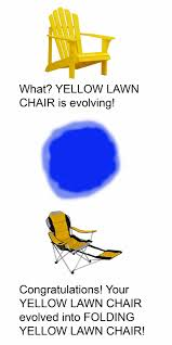 Meme Chair - yellow lawn chair has evolved the meme renaissance of me irl