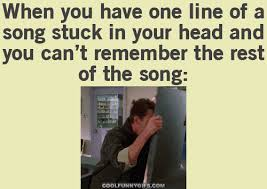 One Line Memes - when you have one line of a song stuck funny stuff pinterest