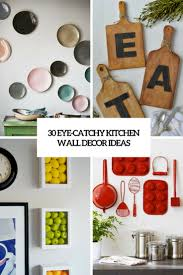 wall decor ideas for kitchen 30 eye catchy kitchen wall décor ideas digsdigs