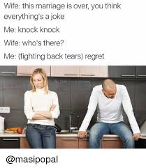Funny Marriage Meme - wife this marriage is over you think everything s a joke me knock