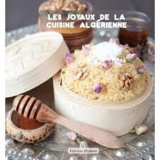 la cuisine alg駻ienne les joyaux de la cuisine algérienne broché collectif livre tous
