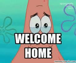 Welcome Home Meme - home