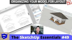 House Essentials by Organizing Your Sketchup Model For Layout The Sketchup