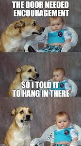Encouragement Memes - dad joke dog meme imgflip