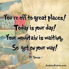 you re to great places today is your day your mountain is