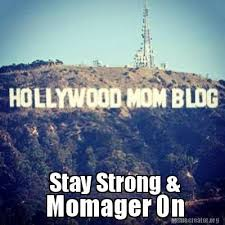 meme creator stay strong momager on hollywood moms child
