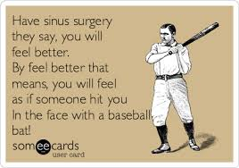 Baseball Bat Meme - have sinus surgery they say you will feel better by feel better