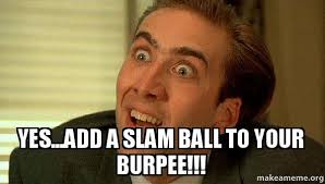 Add Meme To Photo - yes add a slam ball to your burpee sarcastic nicholas cage