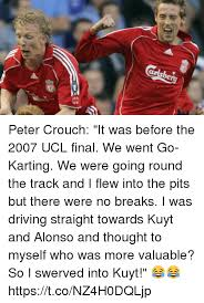Peter Crouch Meme - peter crouch it was before the 2007 ucl final we went go karting we