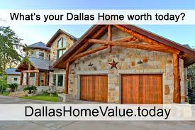 dallas home value what s your dallas home worth