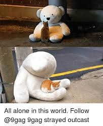 All Alone Meme - all alone in this world follow 9gag strayed outcast 9gag meme on