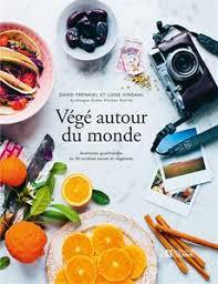 livre cuisine du monde livre végé autour du monde aventures gourmandes en 90 recettes