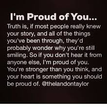 Proud Of You Meme - i m proud of you truth is if most people really knew your story