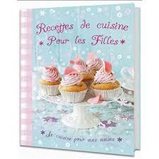 cuisine de fille recettes de cuisine pour les filles cartonné collectif achat