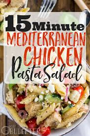 Homemade Pasta Salad by 15 Minute Mediterranean Chicken Pasta Salad The Busy Budgeter
