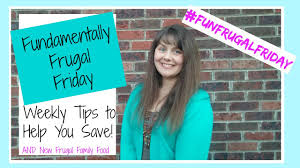 The Frugal Homemaker by Fundamentally Frugal Friday And More Frugal Family Food Youtube