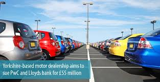 yorkshire based motor dealership aims to sue pwc and lloyds bank for 55 million