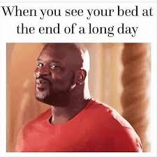 Long Day Memes - when you see your bed at the end of a long day memes and comics