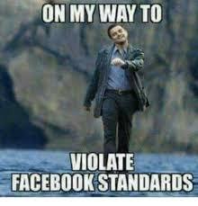 Facebook Meme Maker - on my way to violate facebook standards facebook meme on