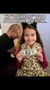 Little Meme - the tooth fairy was a little drunk last night meme