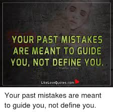 Define A Meme - your past mistakes are meant to guide you not define you like love