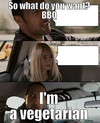 Memes Vegetarian - bbq dinner no i m a vegetarian quickmeme