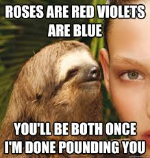 Roses Are Red Violets Are Blue Meme - roses are red violets are blue you ll be both once i m done