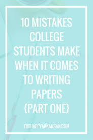 help writing papers for college 400 best images about college on pinterest 10 mistakes college students make when it comes to writing papers part 1