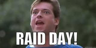 Raid Meme - raid day quickmeme