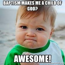 Child Of God Meme - baptism makes me a child of god awesome victory baby meme