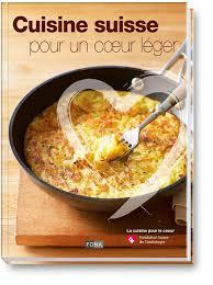 cuisine suisse la cuisine pour le coeur cuisine suisse pour un coeur léger