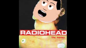 Radiohead Meme - radiohead nice meme youtube
