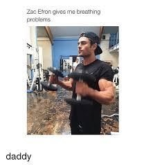 Zac Efron Meme - zac efron gives me breathing problems daddy zac efron meme on