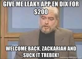 Suck It Trebek Meme - give me leaky app en dix for 200 welcome back zackariah and suck