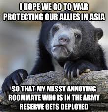 Army Reserve Meme - i hope we go to war protecting our allies in asia so that my messy
