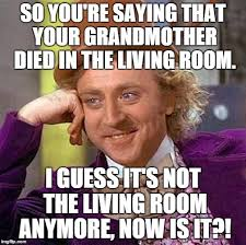 Meme For Grandmother - creepy condescending wonka meme imgflip