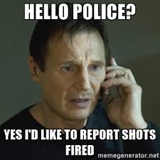 Shots Fired Meme - hello police yes i d like to report shots fired liam neeson