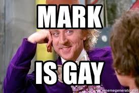 Willy Wonka Meme Generator - mark is gay willy wonka meme generator